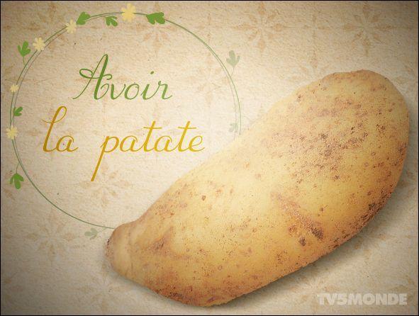 """""""Avoir la patate"""", ça veut dire :"""