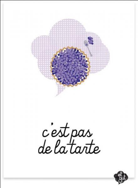 """""""C'est pas de la tarte"""" signifie :"""