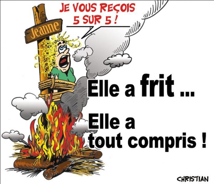 Dernières paroles de Jeanne d'Arc : Vous ne m'avez pas crue ? Eh bien ...