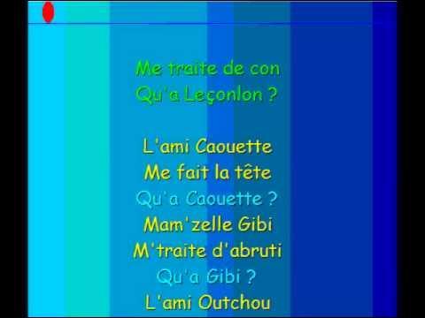 """Dans une de ses chansons Gainsbourg dit : """"l'ami Caouette me fait la tête, qu'a caouette ? Mam'zelle Gibi m'traite d'abruti, qu'a Gibi ?"""" . Que manque-t-il à la partie suivante : """"l'ami Outchou --- qu'a Outchou ?"""" ?"""
