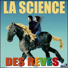 En 2006, à quel réalisateur français doit-on le film « La Science des rêves » avec Gael Bernal et Charlotte Gainsbourg ?