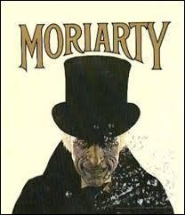 C'est l'année de ses 21 ans que Moriarty publie des travaux scientifiques, qui le rendront célèbre. Il utilisera malheureusement son intelligence à mauvais escient, puisqu'il sera responsable de tous les meurtres se déroulant dans la ville de Londres. On le rencontre dans l'univers de Sherlock Holmes. D'ailleurs, comment le détective d'Arthur Conan Doyle surnomme-t-il Moriarty ?