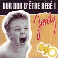 """Quel âge avait Jordy lorsqu'il sorti son tube """"Dur dur d'être un bébé"""" en 1992 ?"""