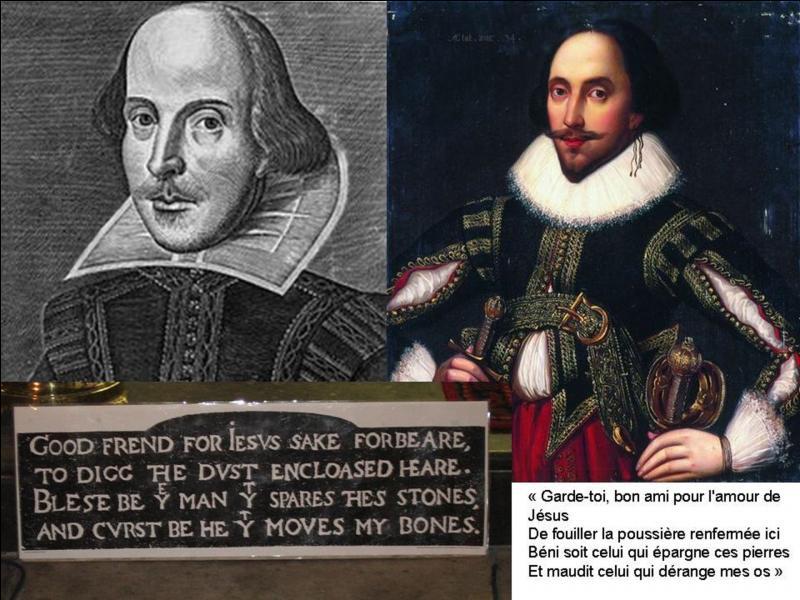 Certains disent que ses œuvres seraient d'autres personnes comme Francis Bacon, la reine Élisabeth Ire, le roi Jacques Ier d'Angleterre… Mais, maintenant, on pense qu'il aurait réellement existé. De qui est la citation suivante ?« Qui néglige les marques de l'amitié, finit par en perdre le sentiment » !
