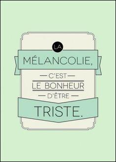 """De qui est la phrase : """"La mélancolie , c'est le bonheur d'être triste"""" ?"""