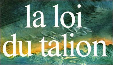 (Dans ce quiz, toutes les images doivent vous aider). Laquelle de ces propositions traduit la loi du Talion ?