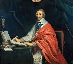 La réponse est « Le cardinal de Richelieu. ». La question était :