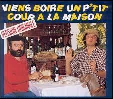 """Ce groupe français de musique populaire, connu pour son répertoire officiant dans les chansons à boire, a surtout connu un énorme succès grâce au titre """"Viens boire un p'tit coup à la maison"""". Quel est son nom ?"""