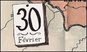 Les 30 février 1930 et 1931 ont existé en France en vertu du calendrier révolutionnaire instauré en 1929.