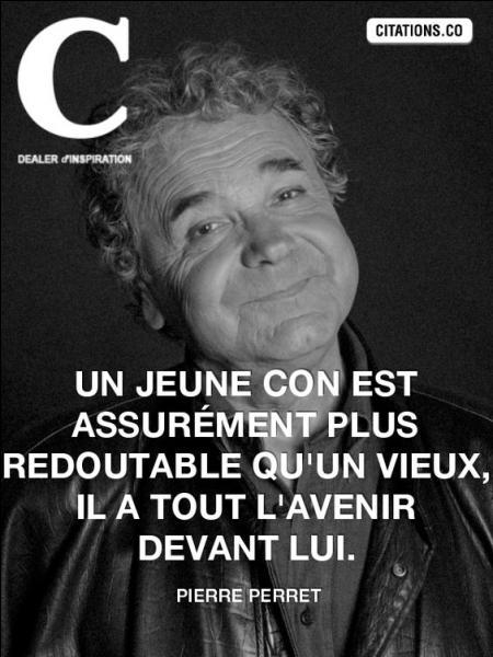 Citation de Pierre Perret : Les filles, c'est comme le camembert, ...