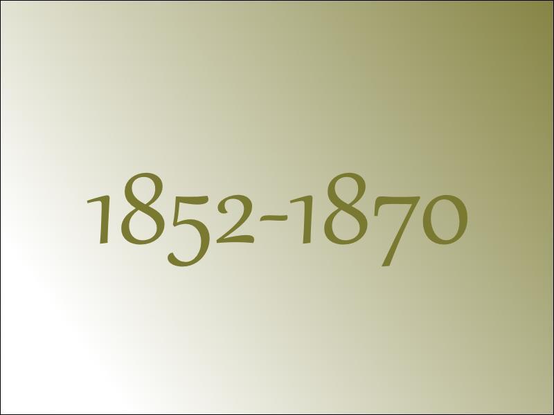 Entre 1852 et 1870, c'était...