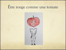 """Que signifie l'expression """"Être rouge comme une tomate"""" ?"""