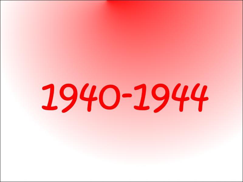 Qu'était-ce de 1940 à 1944 ?