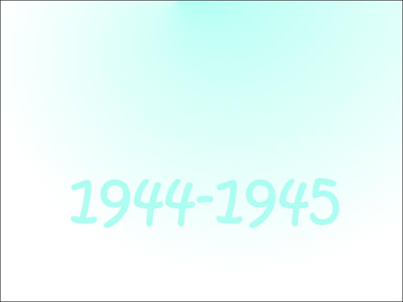 Que s'est-il passé en 1944-1945 ?