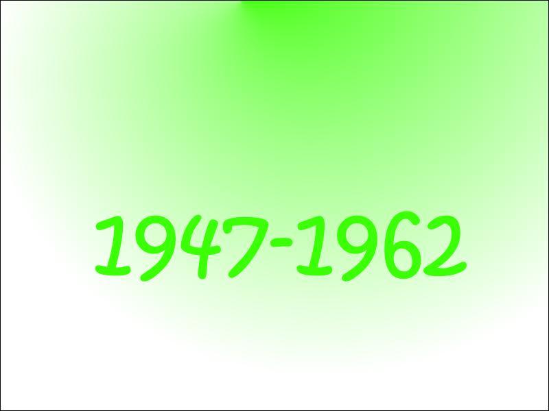 Q'était-ce de 1947 à 1962 ?