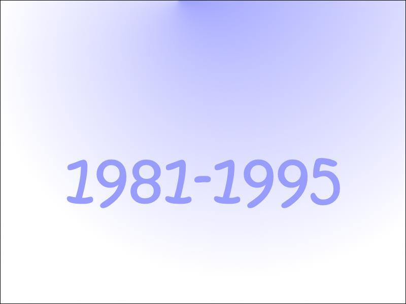Qu'est-ce que c'était de 1981 à 1995 ?