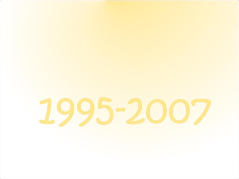 De 1995 à 2007, c'était les années...
