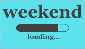 Tes weekends, c'est plutôt :