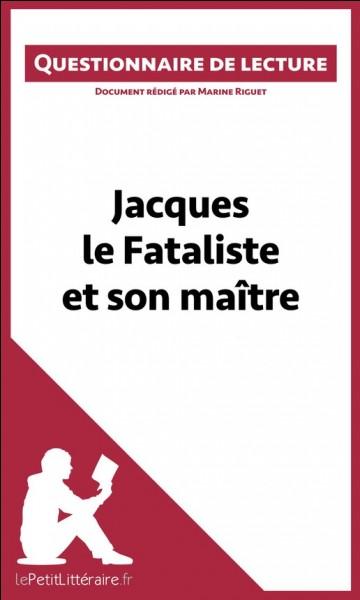 « Jacques le fataliste et son maître » est une œuvre de Denis Diderot.