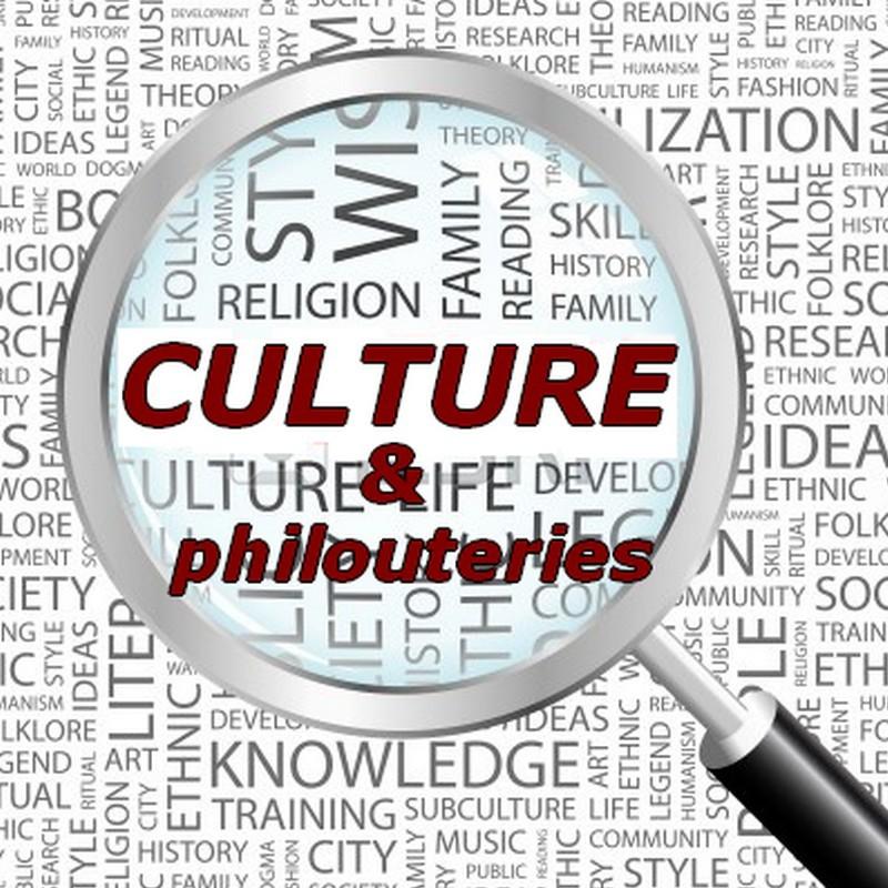 Culture et philouteries
