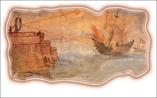 Lors de l'attaque de Syracuse, alors colonie grecque, par la flotte romaine ... utilisa des miroirs géants pour concentrer les rayons du soleil dans les voiles des navires. Ces voiles prirent feu et les navires furent détruits.