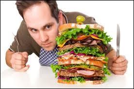 Lorsque tu as très faim, tu manges :